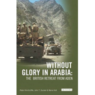 Without Glory in Arabia: The British Retreat from Aden (BOK)
