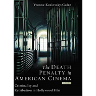 The Death Penalty in American Cinema: Criminality and Retribution in Hollywood Film (BOK)