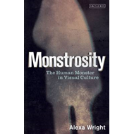 Monstrosity: The Human Monster in Visual Culture (BOK)