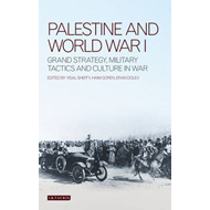 Palestine and World War I: Grand Strategy, Military Tactics and Culture in War (BOK)