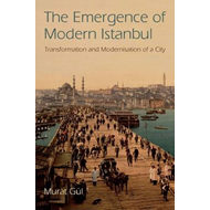 The Emergence of Modern Istanbul: Transformation and Modernisation of a City (BOK)