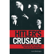 Hitler's Crusade: Bolshevism, the Jews and the Myth of Conspiracy (BOK)