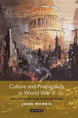 Culture and Propaganda in World War II: Music, Film and the Battle for National Identity (BOK)