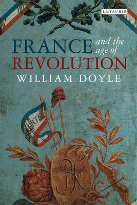 France and the Age of Revolution: Regimes Old and New from Louis XIV to Napoleon Bonaparte (BOK)
