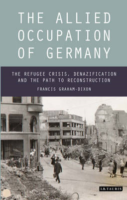 The Allied Occupation of Germany: The Refugee Crisis, Denazification and the Path to Reconstruction (BOK)