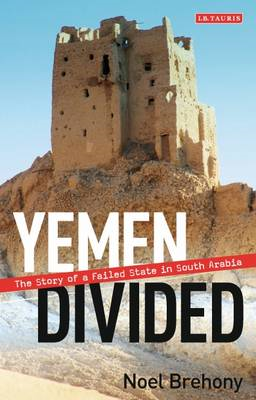 Yemen Divided: The Story of a Failed State in South Arabia (BOK)