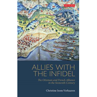 Allies with the Infidel: The Ottoman and French Alliance in the Sixteenth Century (BOK)