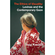The Ethics of Visuality: Levinas and the Contemporary Gaze (BOK)