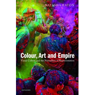 Colour, Art and Empire: Visual Culture and the Nomadism of Representation (BOK)