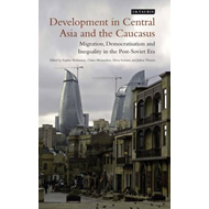 Development in Central Asia and the Caucasus: Migration, Democratisation and Inequality in the post- (BOK)