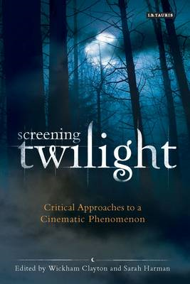 Screening Twilight: Critical Approaches to a Cinematic Phenomenon (BOK)
