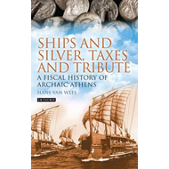 Ships and Silver, Taxes and Tribute: A Fiscal History of Archaic Athens (BOK)