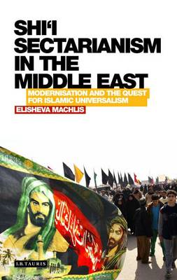 Shi'i Sectarianism in the Middle East: Modernisation and the Quest for Islamic Universalism (BOK)
