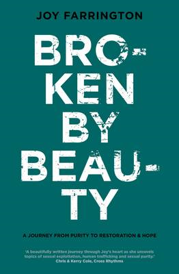 Broken by Beauty: A Journey of Purity, Restoration & Hope (BOK)