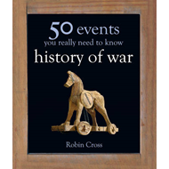 50 Events You Really Need to Know: History of War (BOK)