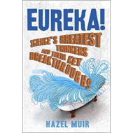 Eureka!: Science's Greatest Thinkers and Their Key Breakthroughs (BOK)