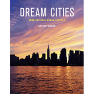 Dream Cities: Inspirational Urban Escapes (BOK)