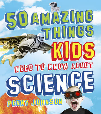 50 Amazing Things Kids Need to Know About Science (BOK)
