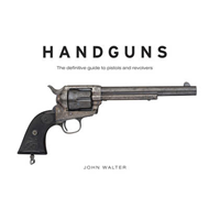 Handguns: The Definitive Guide to Pistols and Revolvers (BOK)