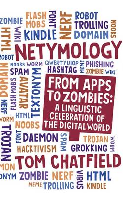 Netymology: From Apps to Zombies: A Linguistic Celebration of the Digital World (BOK)