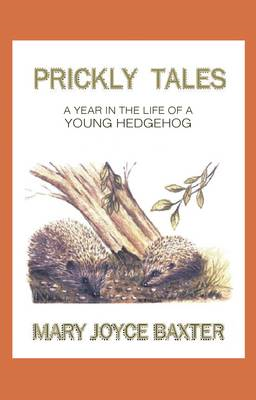 Prickly Tales: A Year in the Life of a Young Hedgehog (BOK)