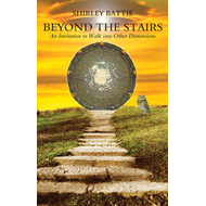Beyond the Stairs: An Invitation to Walk into Other Dimensions (BOK)