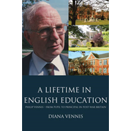 A Lifetime in English Education: Philip Vennis from Pupil to Principal in Post-war Britain (BOK)