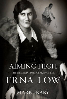 Aiming High: The Life of Ski and Travel Pioneer Erna Low (BOK)