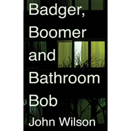 Badger, Boomer and Bathroom Bob (BOK)