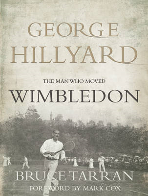 George Hillyard: The Man Who Moved Wimbledon (BOK)