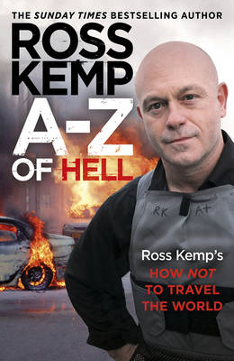 A-Z of Hell: Ross Kemp's How Not to Travel the World (BOK)
