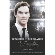 Benedict Cumberbatch, An Actor in Transition: An Unauthorise (BOK)