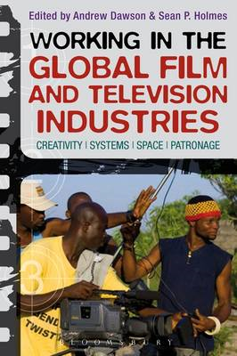 Working in the Global Film and Television Industries: Creativity, Systems, Space, Patronage (BOK)