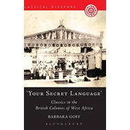 'Your Secret Language': Classics in the British Colonies of West Africa (BOK)