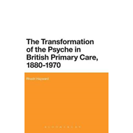 Transformation of the Psyche in British Primary Care, 1870-1 (BOK)