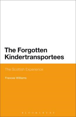 The Forgotten Kindertransportees: The Scottish Experience (BOK)