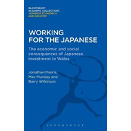Working for the Japanese: The Economic and Social Consequences of Japanese Investment in Wales (BOK)