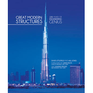 Great Modern Structures: 100 Years of Engineering Genius (BOK)