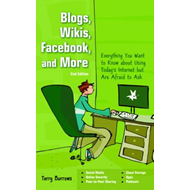 Blogs, Wikis, Facebook and More: The Beginner's Guide to Life... Online (BOK)