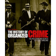 The History of Organized Crime: The True Story and Secrets of Global Gangland (BOK)