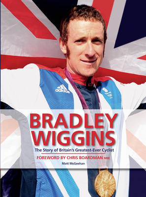 Bradley Wiggins: The Story of Britain's Greatest-ever Cyclist (BOK)