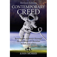 Contemporary Creed: Reasonable Pathways Through the Problems of Christian Beliefs and Ethics (BOK)