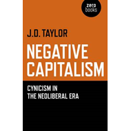 Negative Capitalism: Cynicism in the Neoliberal Era (BOK)