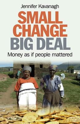 Small Change, Big Deal: Money as If People Mattered (BOK)