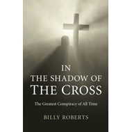 In the Shadow of the Cross: The Greatest Conspiracy of All Time (BOK)