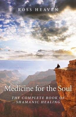Medicine for the Soul - The Complete Book of Shamanic Healing (BOK)