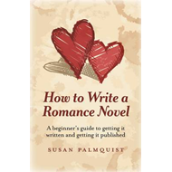 How to Write a Romance Novel: A Beginner's Guide to Getting it Written and Getting it Published (BOK)