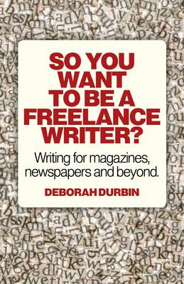 So You Want to be a Freelance Writer?: Writing for Magazines, Newspapers and Beyond (BOK)