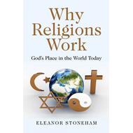 Why Religions Work: God's Place in the World Today (BOK)