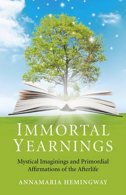 Immortal Yearnings: Mystical Imaginings and Primordial Affirmations of the Afterlife (BOK)